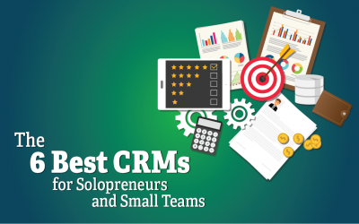 The 6 Best CRMs for Solopreneurs and Small Teams