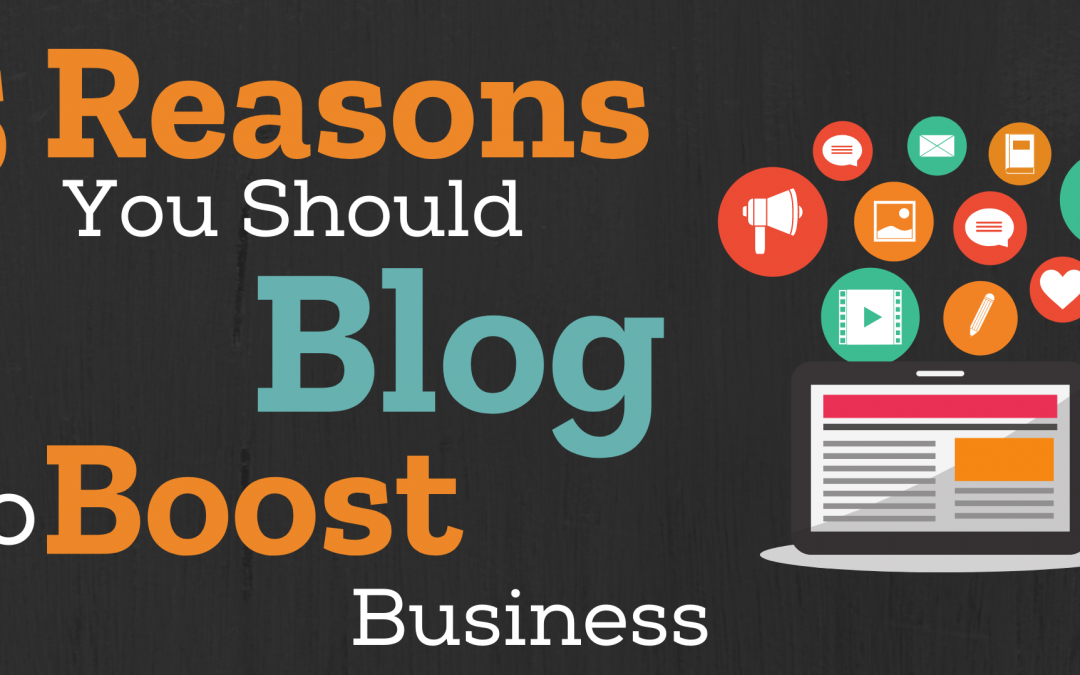 5 Reasons You Should Blog to Boost Business