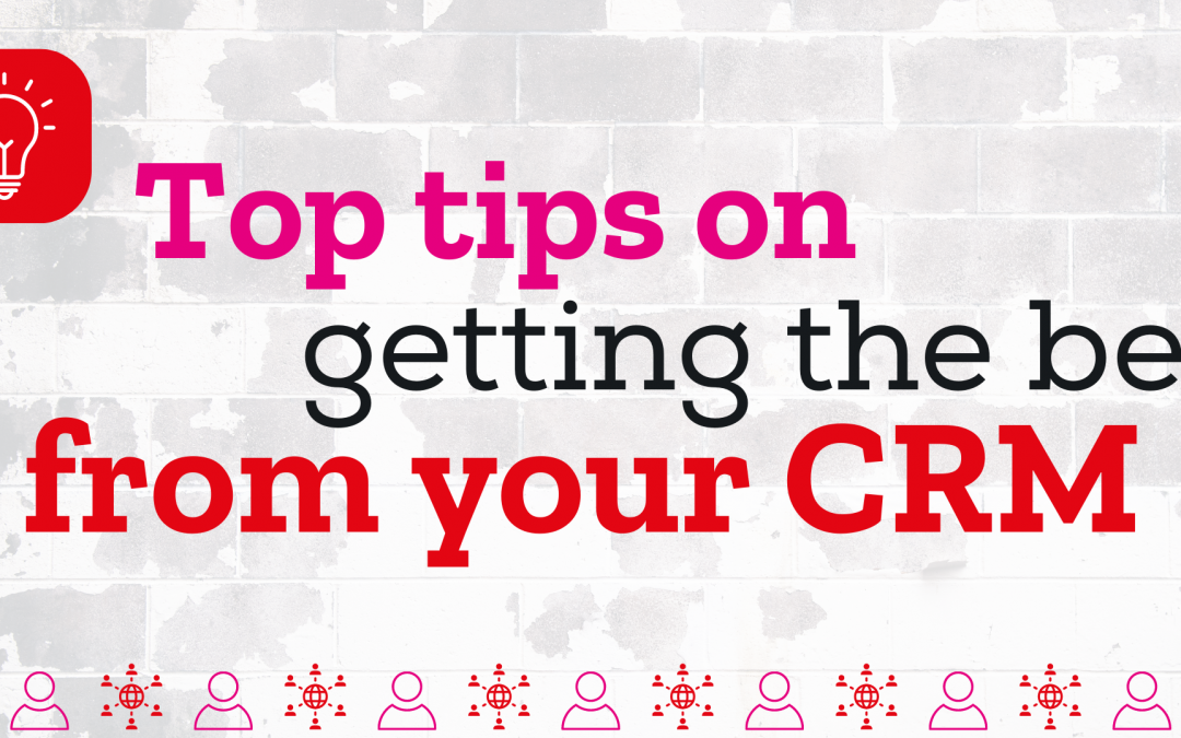 Top Tips for getting the best from your CRM