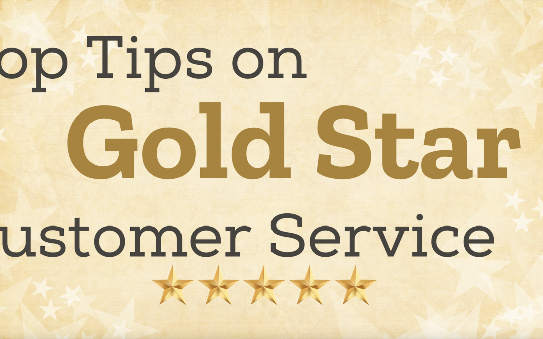 Top Tips on Gold Star Customer Service