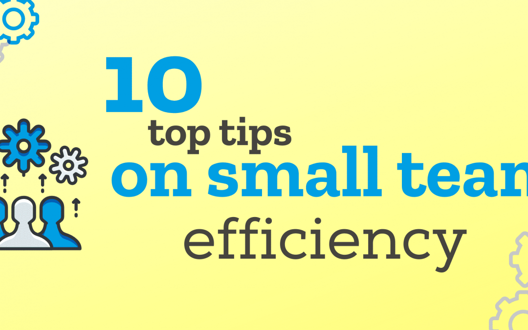 10 Top tips on small team efficiency