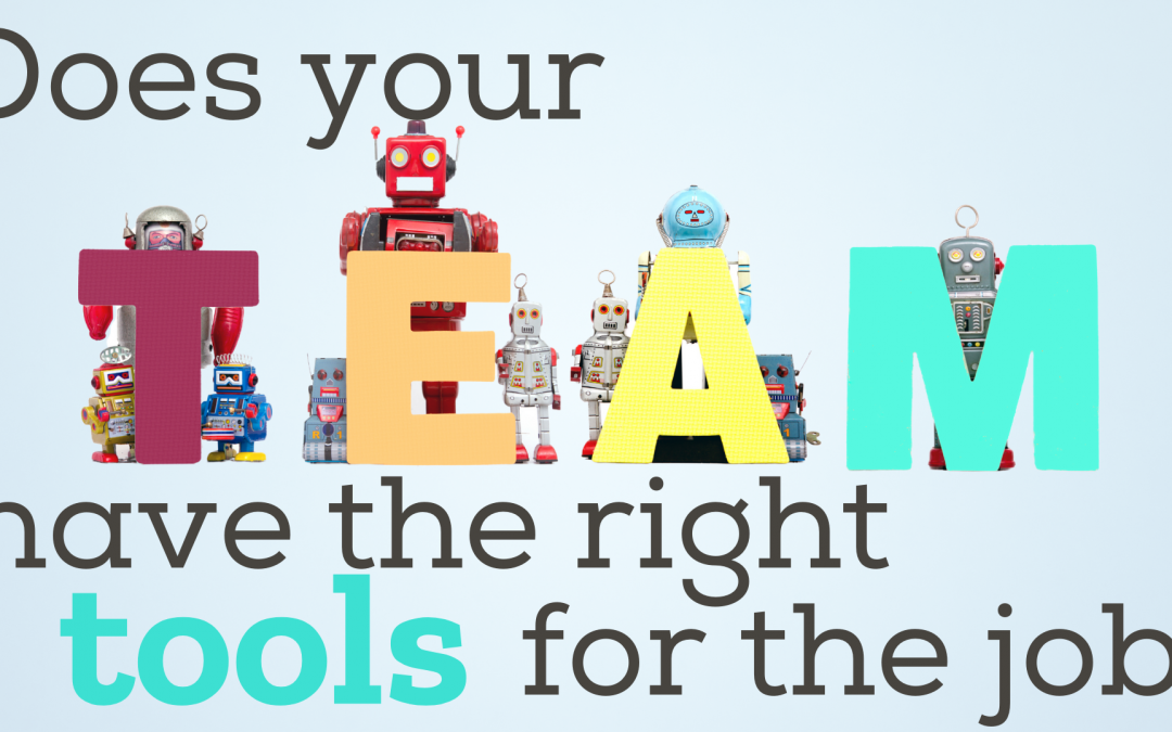 Does your team have the right tools for the job?