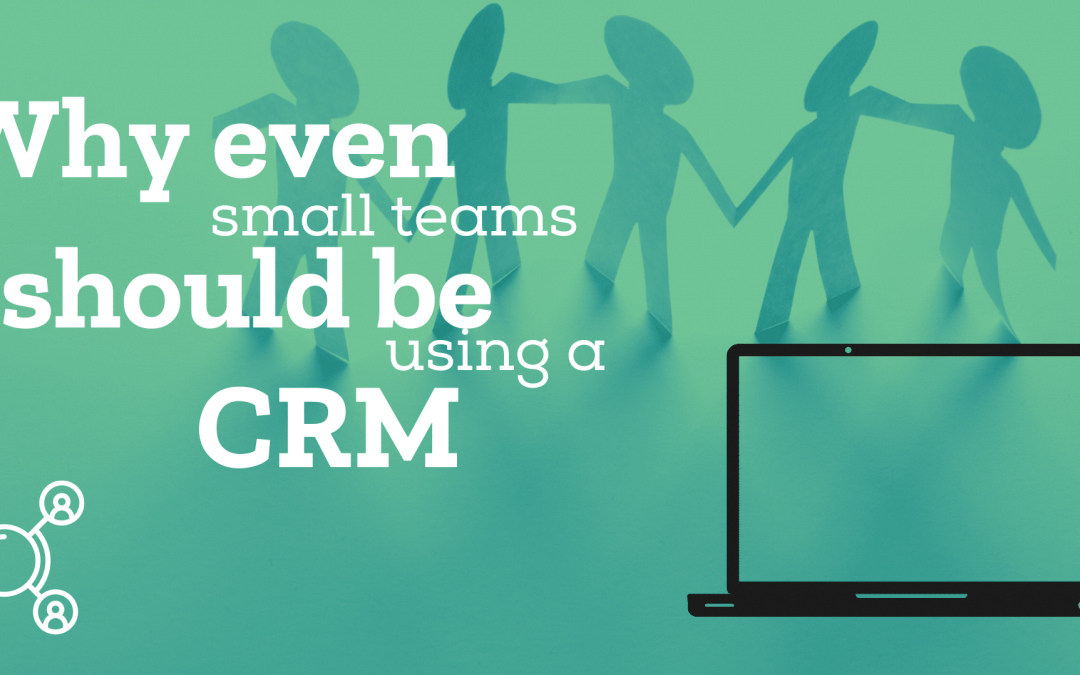 Why even small teams should be using a CRM