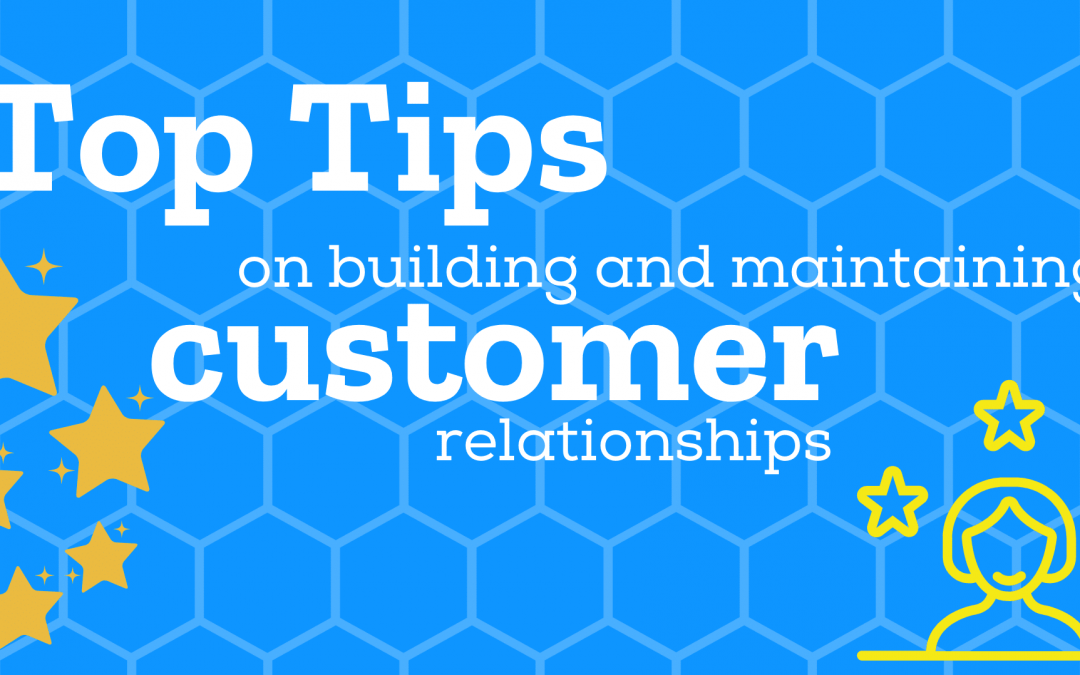 Top tips on building and maintaining customer relationships