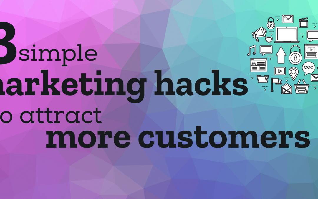 3 Simple marketing hacks to attract more customers