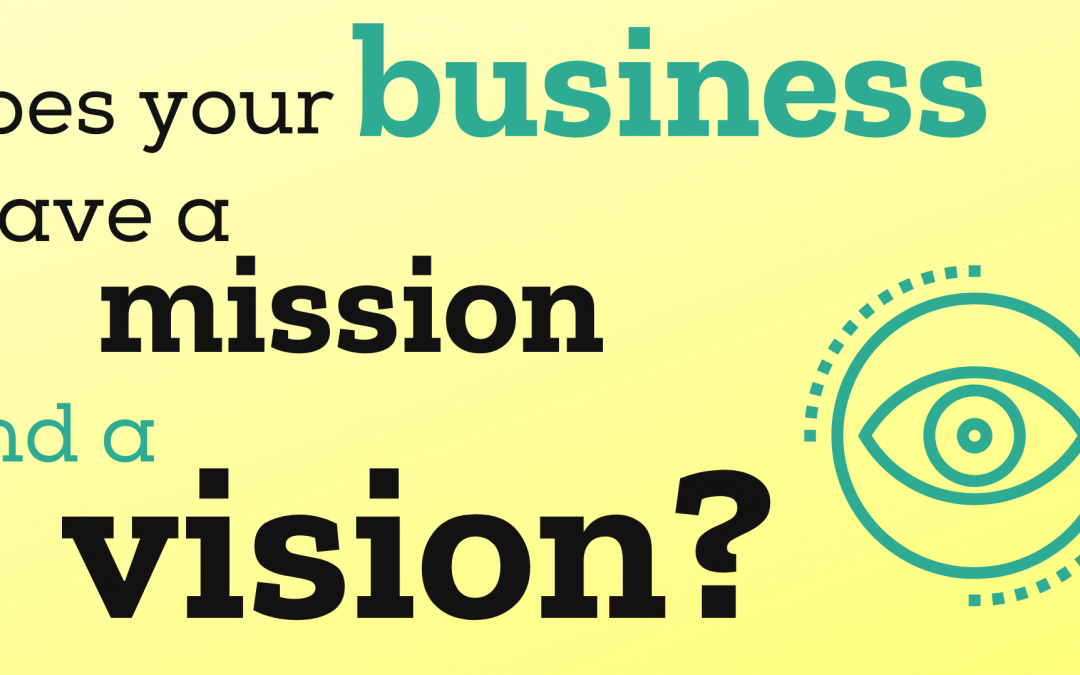 Does your business have a mission and a vision?