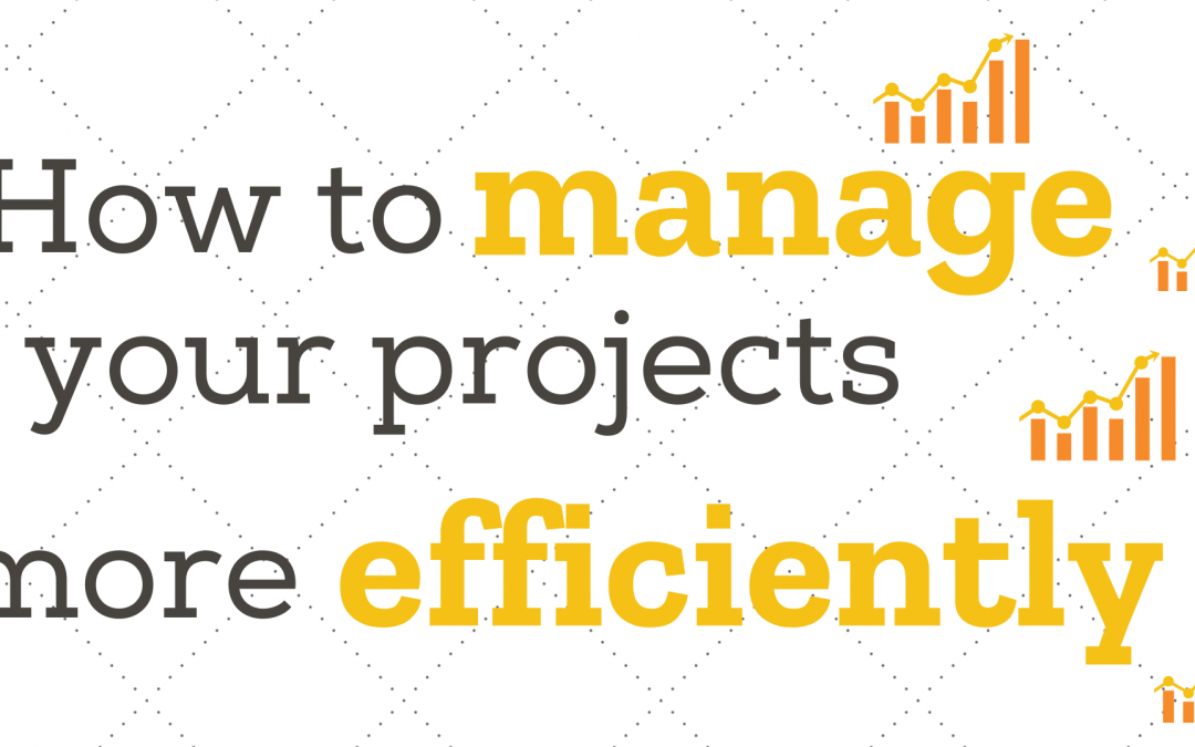 How to manage your projects more efficiently